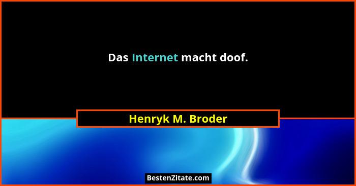 Das Internet macht doof.... - Henryk M. Broder